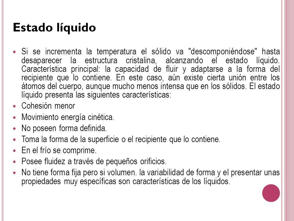 Estado líquido Si se incrementa la temperatura el sólido va