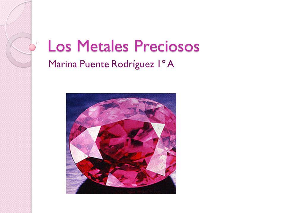 Los Metales Preciosos Marina Puente Rodríguez 1º A