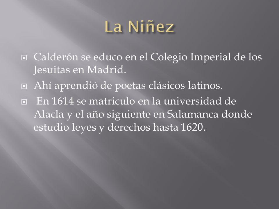 Calderón se educo en el Colegio Imperial de los Jesuitas en Madrid.