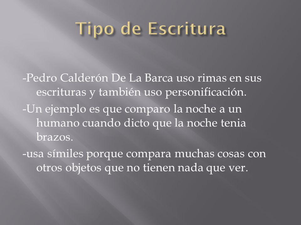 -Pedro Calderón De La Barca uso rimas en sus escrituras y también uso personificación.