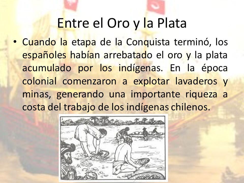 Entre el Oro y la Plata Cuando la etapa de la Conquista terminó, los españoles habían arrebatado el oro y la plata acumulado por los indígenas.
