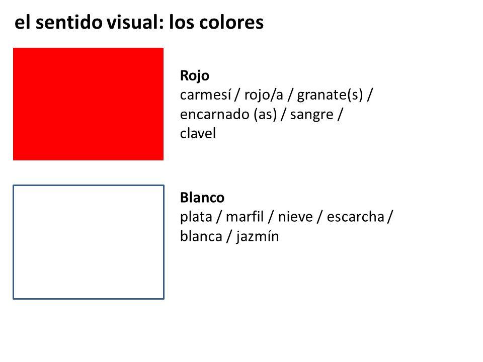 el sentido visual: los colores Blanco plata / marfil / nieve / escarcha / blanca / jazmín Rojo carmesí / rojo/a / granate(s) / encarnado (as) / sangre