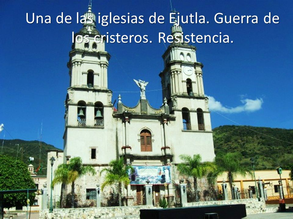 Una de las iglesias de Ejutla. Guerra de los cristeros. Resistencia.