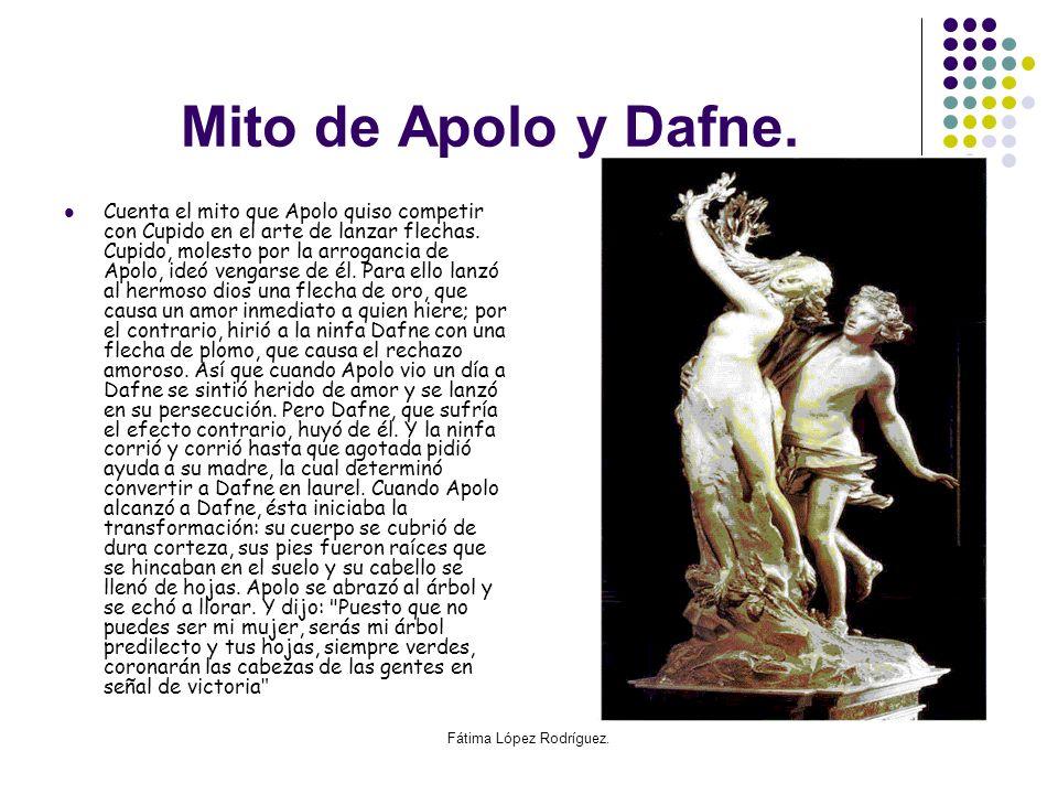 Fátima López Rodríguez. Mito de Apolo y Dafne. Cuenta el mito que Apolo quiso competir con Cupido en el arte de lanzar flechas. Cupido, molesto por la