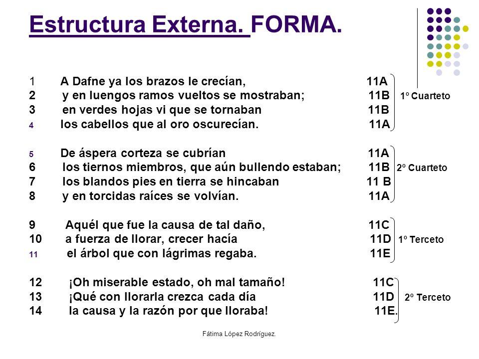 Fátima López Rodríguez. Estructura Externa. FORMA. 1 A Dafne ya los brazos le crecían, 11A 2 y en luengos ramos vueltos se mostraban; 11B 1º Cuarteto