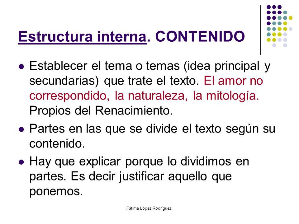 Fátima López Rodríguez. Estructura interna. CONTENIDO Establecer el tema o temas (idea principal y secundarias) que trate el texto. El amor no corresp