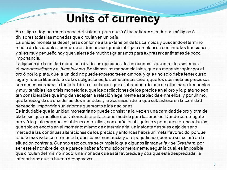 Es el tipo adoptado como base del sistema, para que á él se refieran siendo sus múltiplos ó divisores todas las monedas que circulan en un país. La un