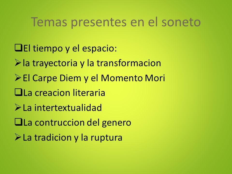 Temas presentes en el soneto El tiempo y el espacio: la trayectoria y la transformacion El Carpe Diem y el Momento Mori La creacion literaria La inter
