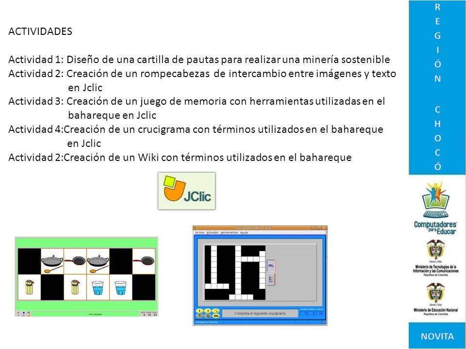 ACTIVIDADES Actividad 1: Diseño de una cartilla de pautas para realizar una minería sostenible Actividad 2: Creación de un rompecabezas de intercambio