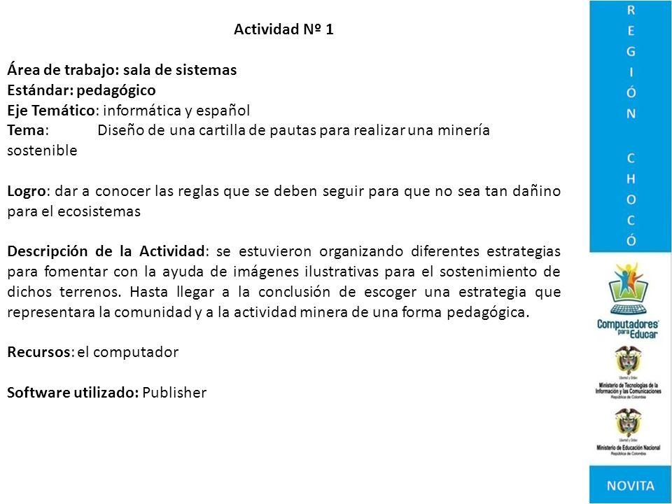 Actividad Nº 1 Área de trabajo: sala de sistemas Estándar: pedagógico Eje Temático: informática y español Tema: Diseño de una cartilla de pautas para
