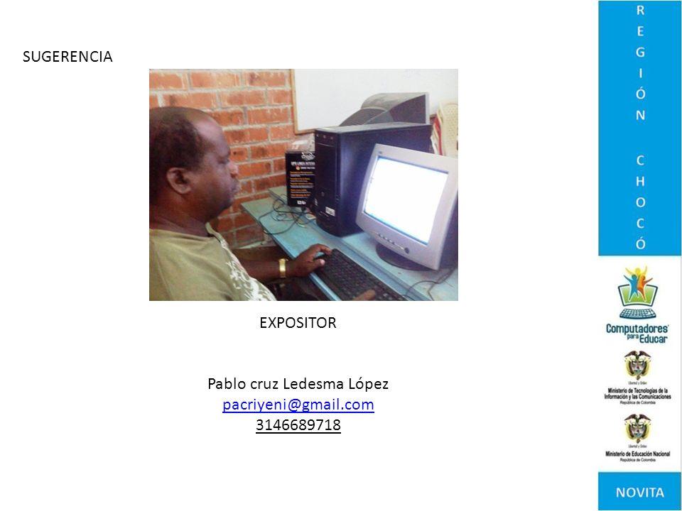 SUGERENCIA EXPOSITOR Pablo cruz Ledesma López pacriyeni@gmail.com 3146689718