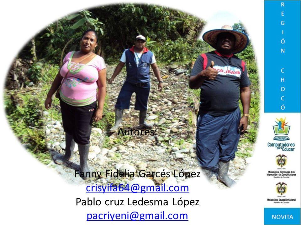 Autores: Fanny Fidelia Garcés López crisyifa64@gmail.com Pablo cruz Ledesma López pacriyeni@gmail.com