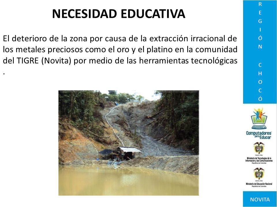 NECESIDAD EDUCATIVA El deterioro de la zona por causa de la extracción irracional de los metales preciosos como el oro y el platino en la comunidad de