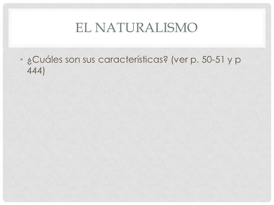 EL NATURALISMO ¿Cuáles son sus características? (ver p. 50-51 y p 444)