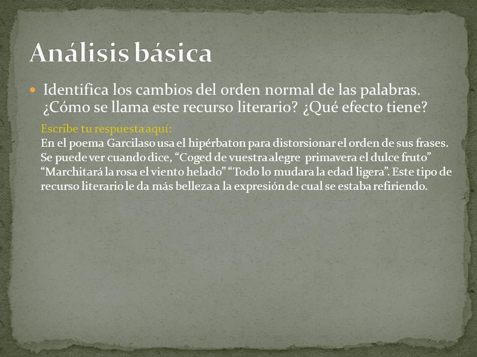 Identifica los cambios del orden normal de las palabras. ¿Cómo se llama este recurso literario? ¿Qué efecto tiene? Escribe tu respuesta aquí: En el po