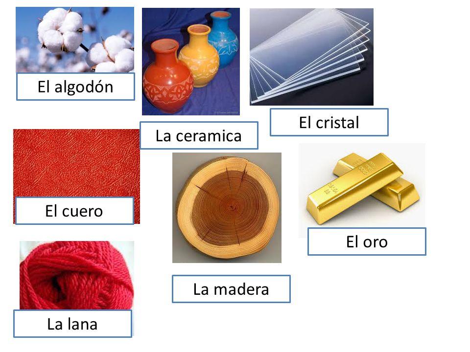 El algodón El oro El cristal La madera El cuero La lana La ceramica