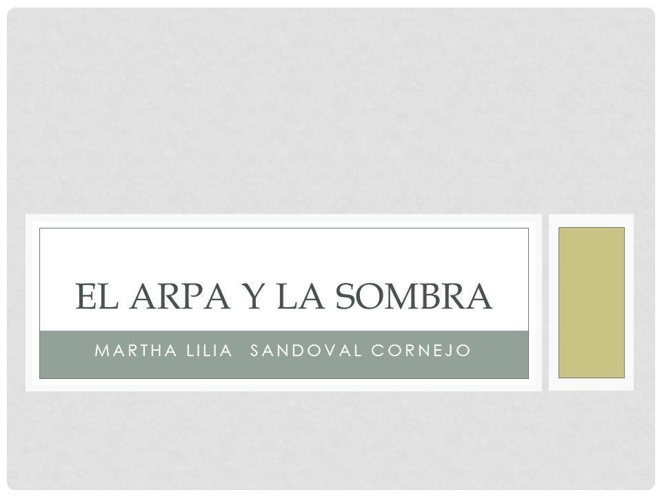 MARTHA LILIA SANDOVAL CORNEJO EL ARPA Y LA SOMBRA