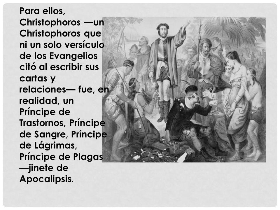 Para ellos, Christophoros un Christophoros que ni un solo versículo de los Evangelios citó al escribir sus cartas y relaciones fue, en realidad, un Príncipe de Trastornos, Príncipe de Sangre, Príncipe de Lágrimas, Príncipe de Plagas jinete de Apocalipsis.