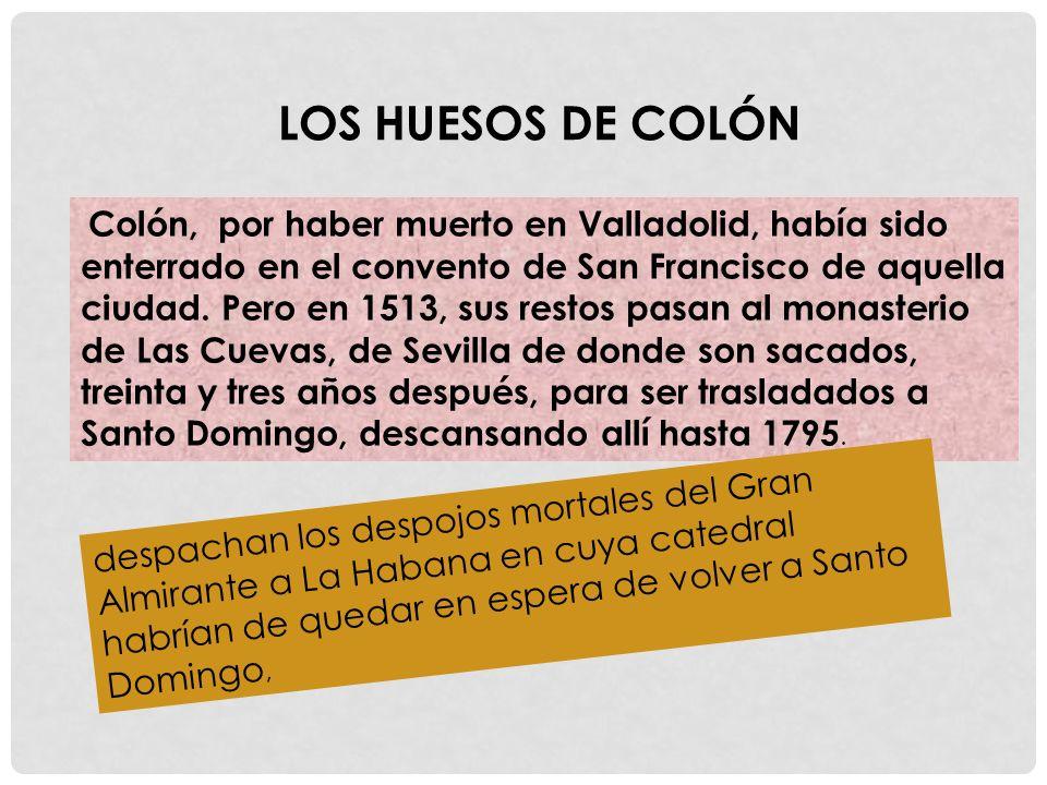 Colón, por haber muerto en Valladolid, había sido enterrado en el convento de San Francisco de aquella ciudad. Pero en 1513, sus restos pasan al monas