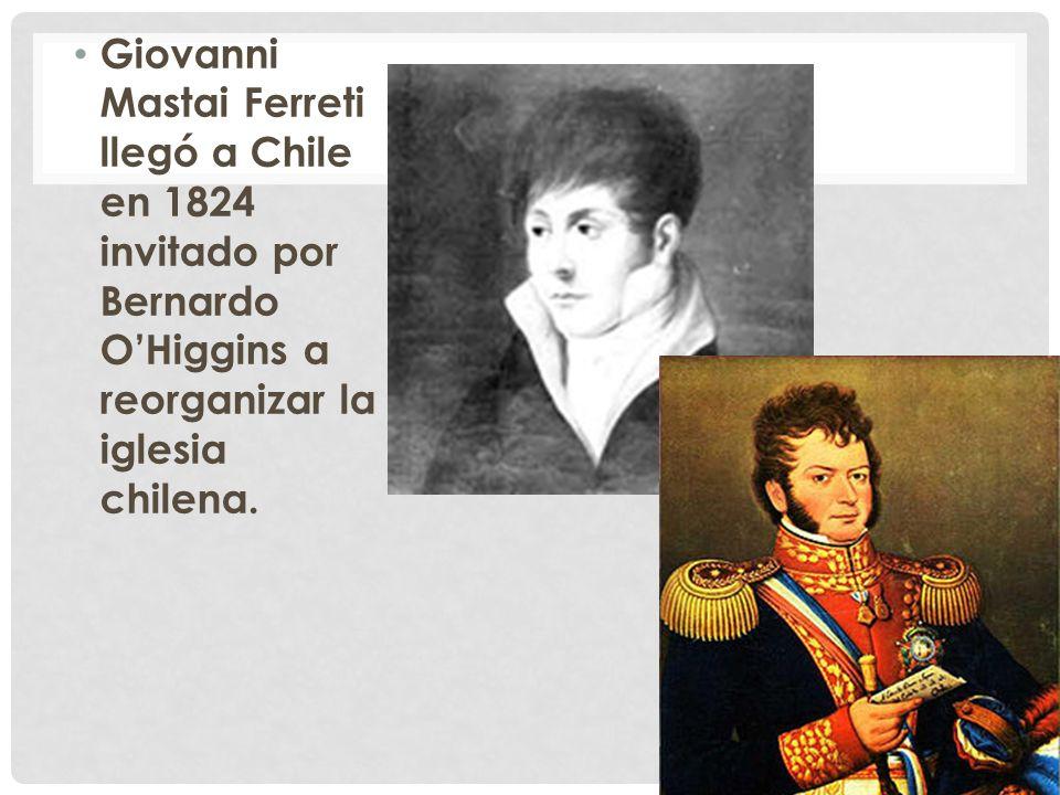 Giovanni Mastai Ferreti llegó a Chile en 1824 invitado por Bernardo OHiggins a reorganizar la iglesia chilena.