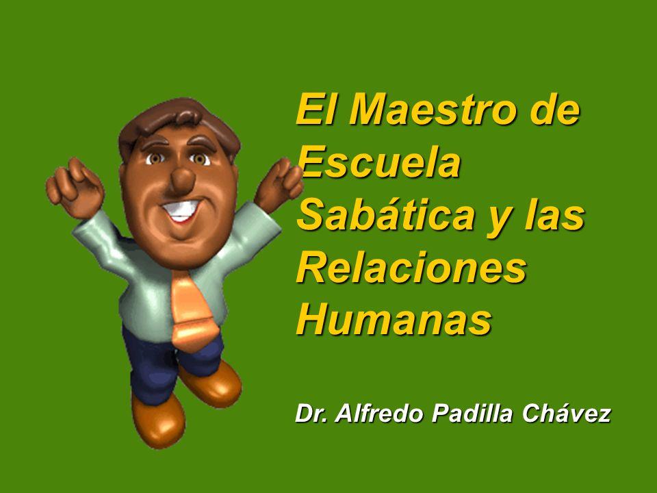 El Maestro de Escuela Sabática y las Relaciones Humanas Dr. Alfredo Padilla Chávez