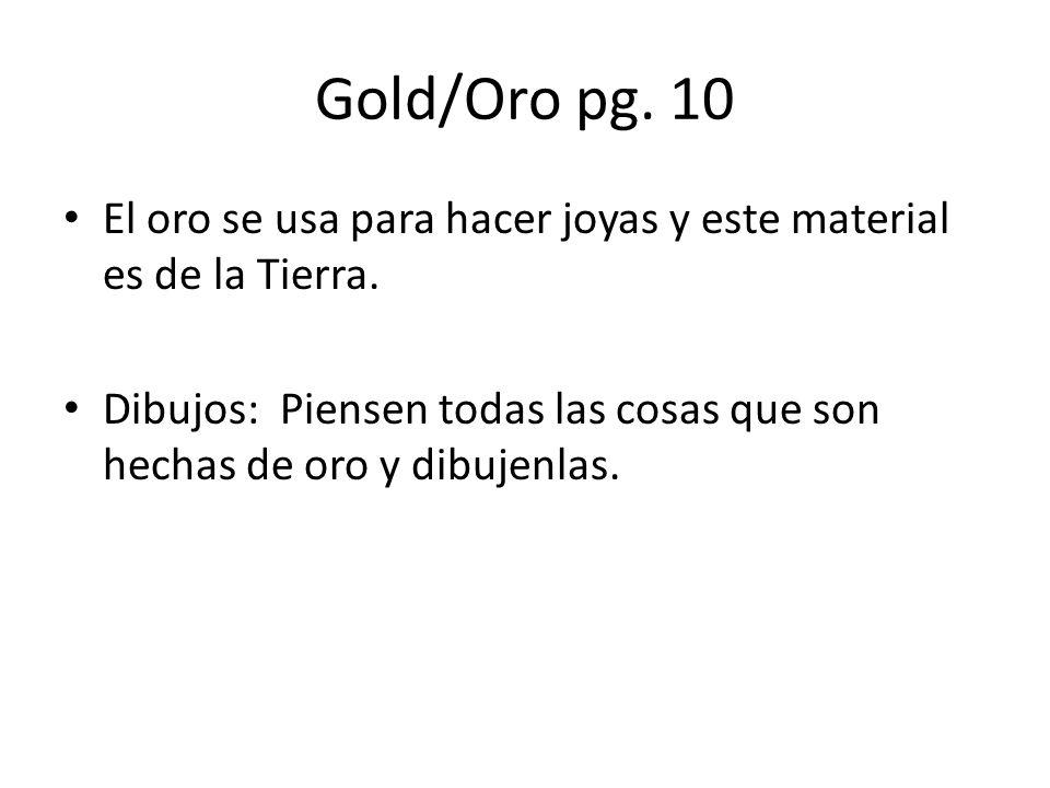 Gold/Oro pg. 10 El oro se usa para hacer joyas y este material es de la Tierra. Dibujos: Piensen todas las cosas que son hechas de oro y dibujenlas.