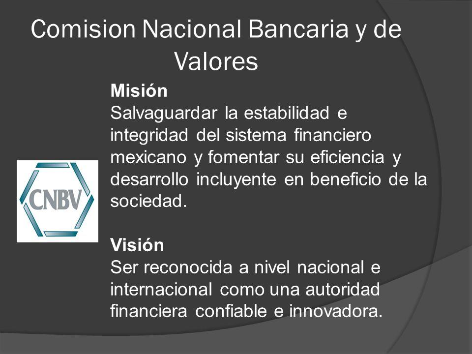 Comision Nacional Bancaria y de Valores Misión Salvaguardar la estabilidad e integridad del sistema financiero mexicano y fomentar su eficiencia y des