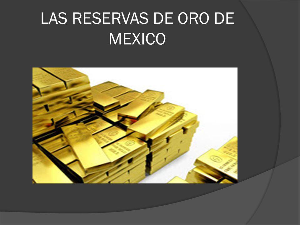 LAS RESERVAS DE ORO DE MEXICO