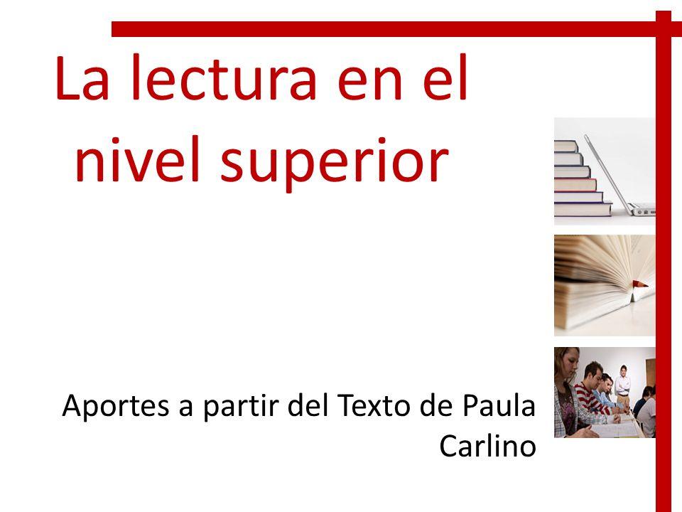 La lectura en el nivel superior Aportes a partir del Texto de Paula Carlino