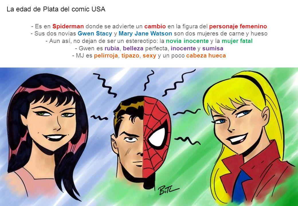 La edad de Plata del comic USA - Es en Spiderman donde se advierte un cambio en la figura del personaje femenino - Sus dos novias Gwen Stacy y Mary Ja