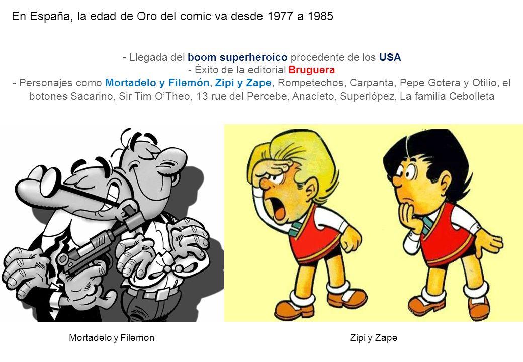 En España, la edad de Oro del comic va desde 1977 a 1985 Mortadelo y Filemon - Llegada del boom superheroico procedente de los USA - Éxito de la edito