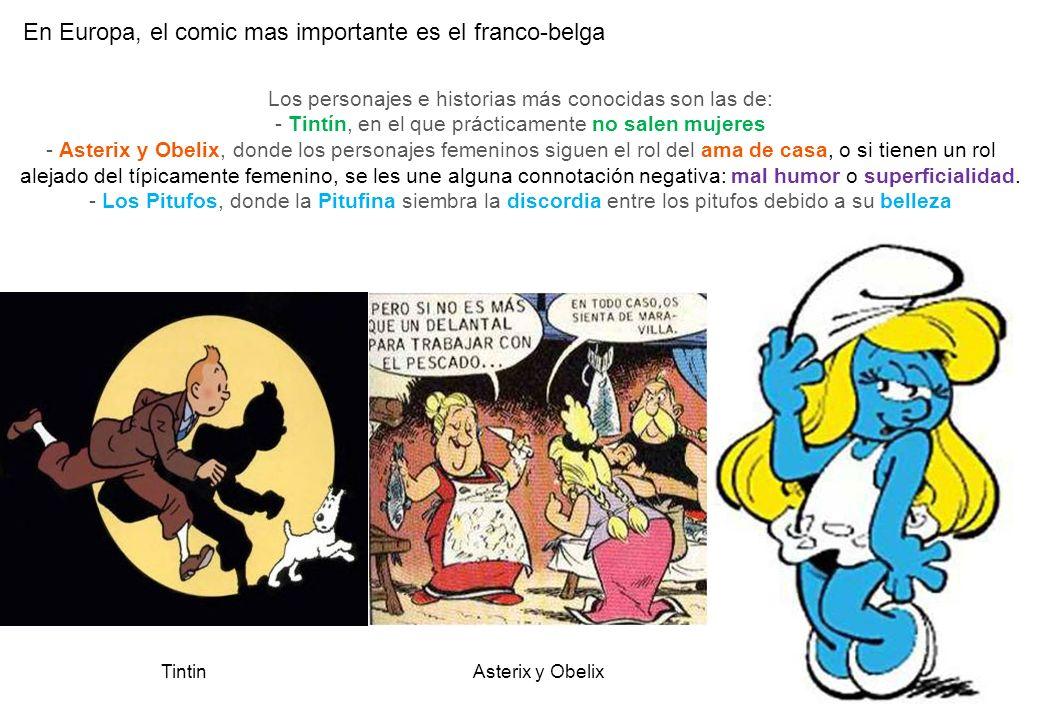 En Europa, el comic mas importante es el franco-belga Los personajes e historias más conocidas son las de: - Tintín, en el que prácticamente no salen