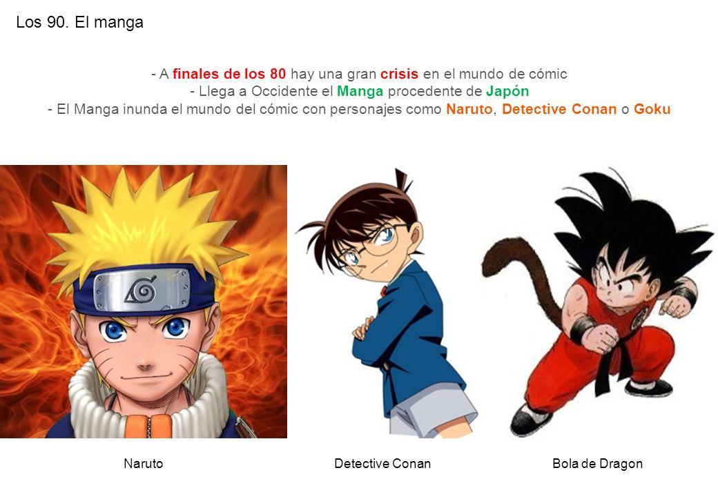 Los 90. El manga - A finales de los 80 hay una gran crisis en el mundo de cómic - Llega a Occidente el Manga procedente de Japón - El Manga inunda el