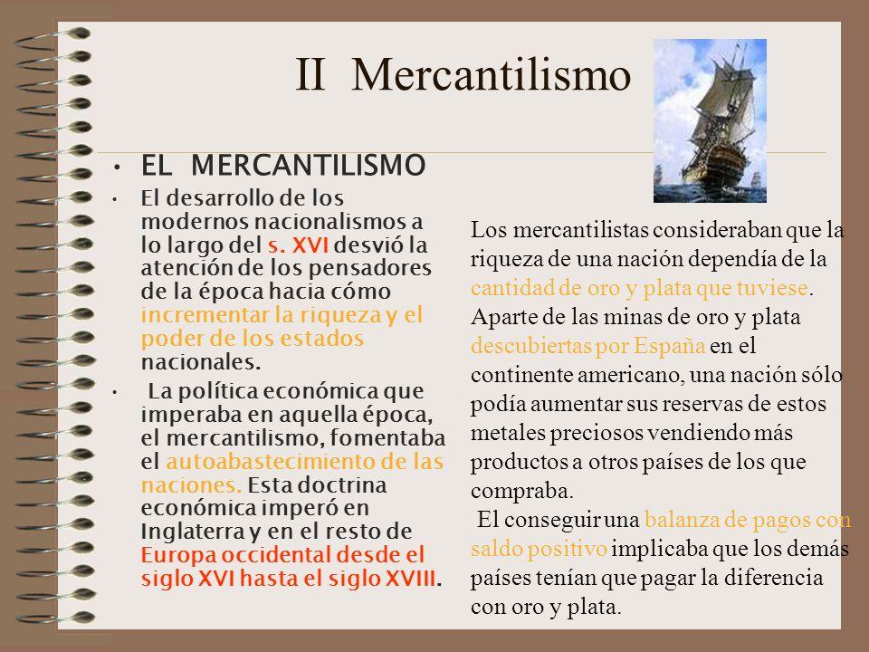 Mercantilismo II Los mercantilistas daban por sentado que su país estaría siempre en guerra con otros, o preparándose para la próxima contienda.