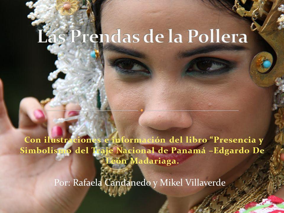 Con ilustraciones e información del libro Presencia y Simbolismo del Traje Nacional de Panamá –Edgardo De León Madariaga. Por: Rafaela Candanedo y Mik
