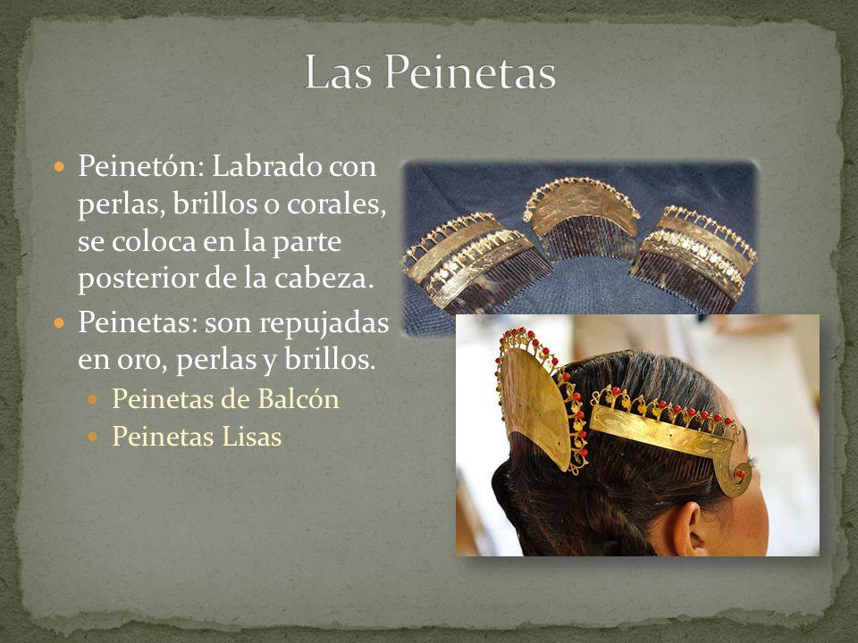 Peinetón: Labrado con perlas, brillos o corales, se coloca en la parte posterior de la cabeza. Peinetas: son repujadas en oro, perlas y brillos. Peine