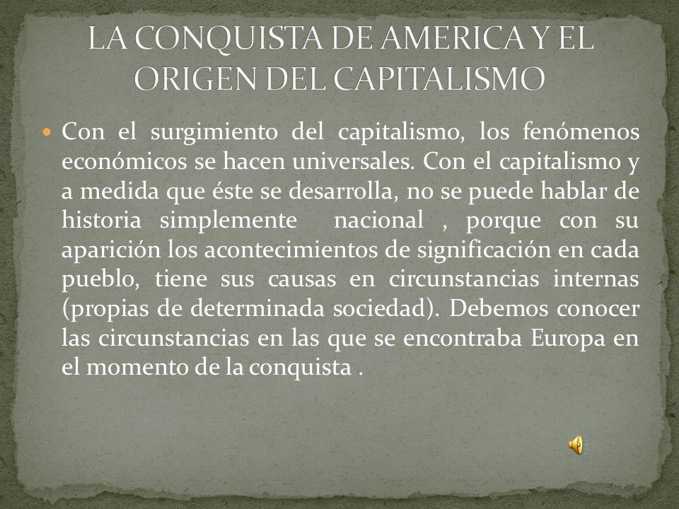 Con el surgimiento del capitalismo, los fenómenos económicos se hacen universales.