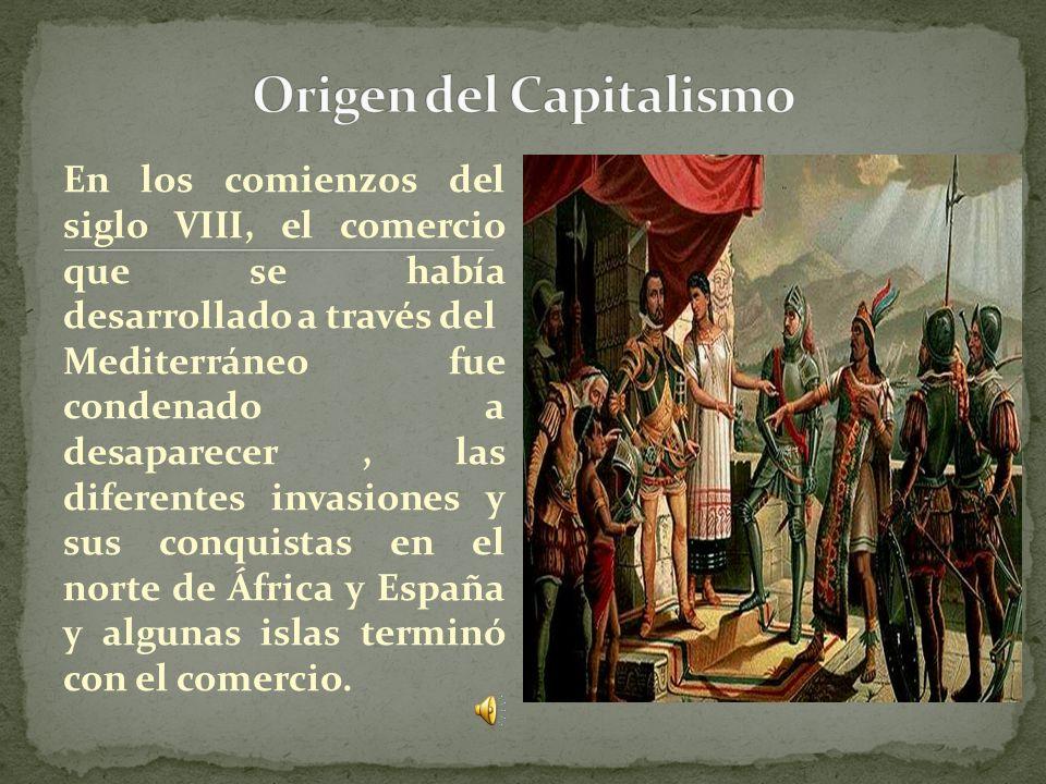 En los comienzos del siglo VIII, el comercio que se había desarrollado a través del Mediterráneo fue condenado a desaparecer, las diferentes invasiones y sus conquistas en el norte de África y España y algunas islas terminó con el comercio.