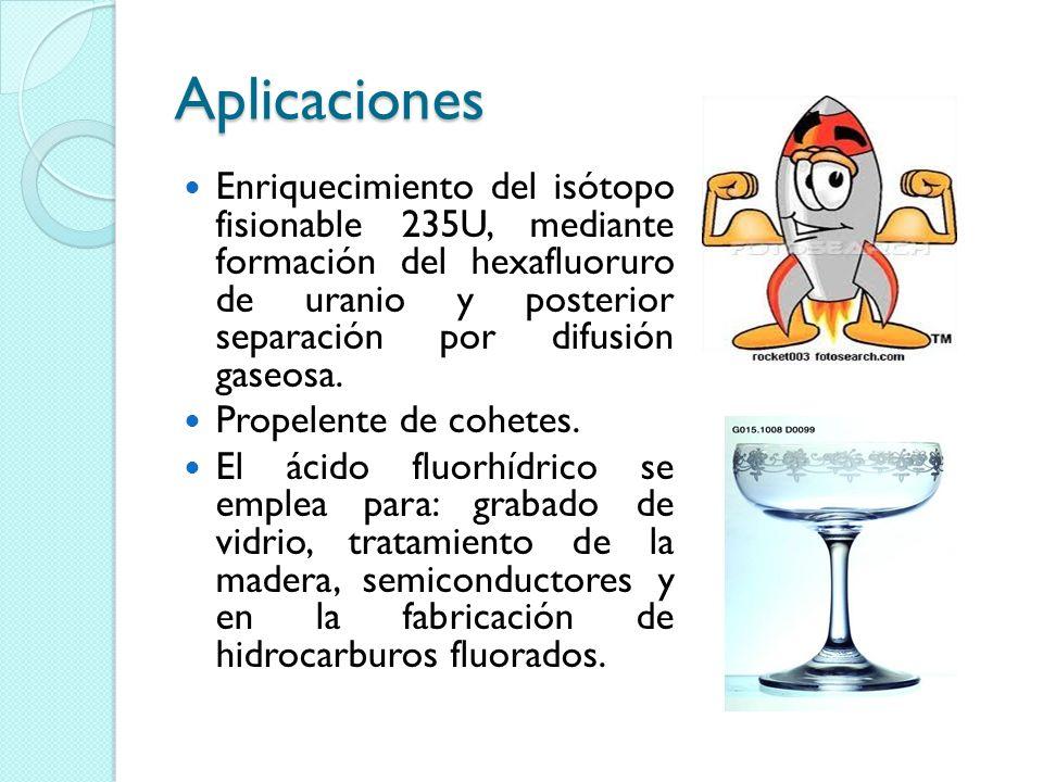 Aplicaciones Enriquecimiento del isótopo fisionable 235U, mediante formación del hexafluoruro de uranio y posterior separación por difusión gaseosa. P