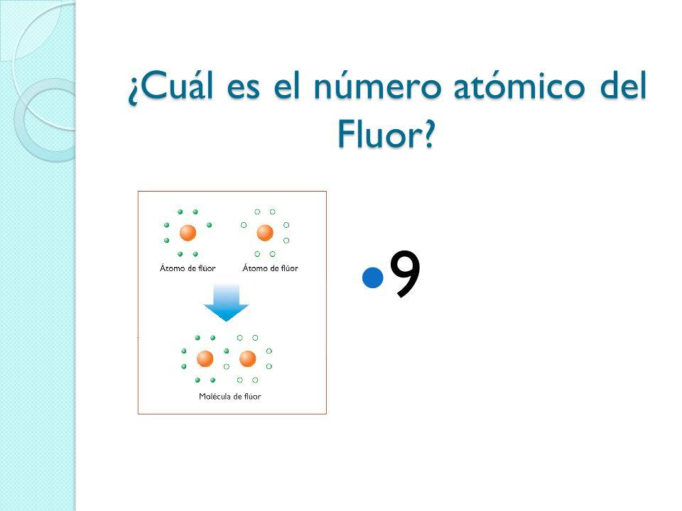 ¿Cuál es el número atómico del Fluor? 9