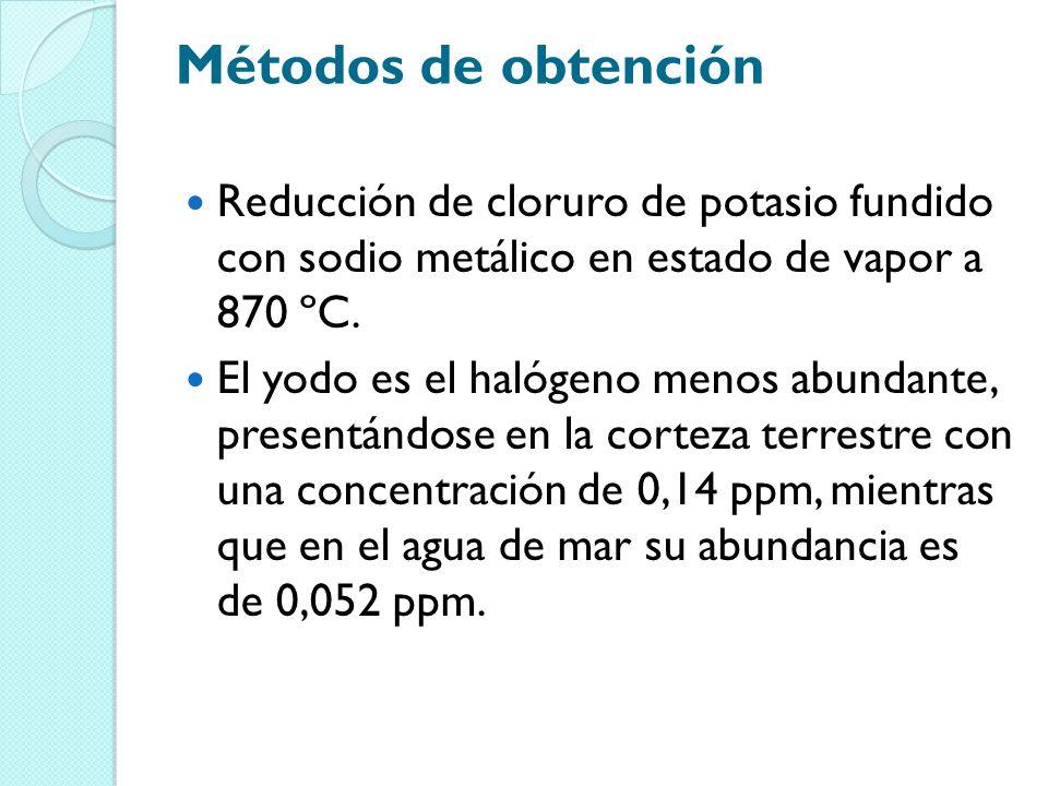Métodos de obtención Reducción de cloruro de potasio fundido con sodio metálico en estado de vapor a 870 ºC. El yodo es el halógeno menos abundante, p