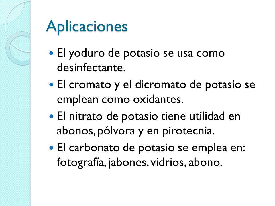 Aplicaciones El yoduro de potasio se usa como desinfectante. El cromato y el dicromato de potasio se emplean como oxidantes. El nitrato de potasio tie