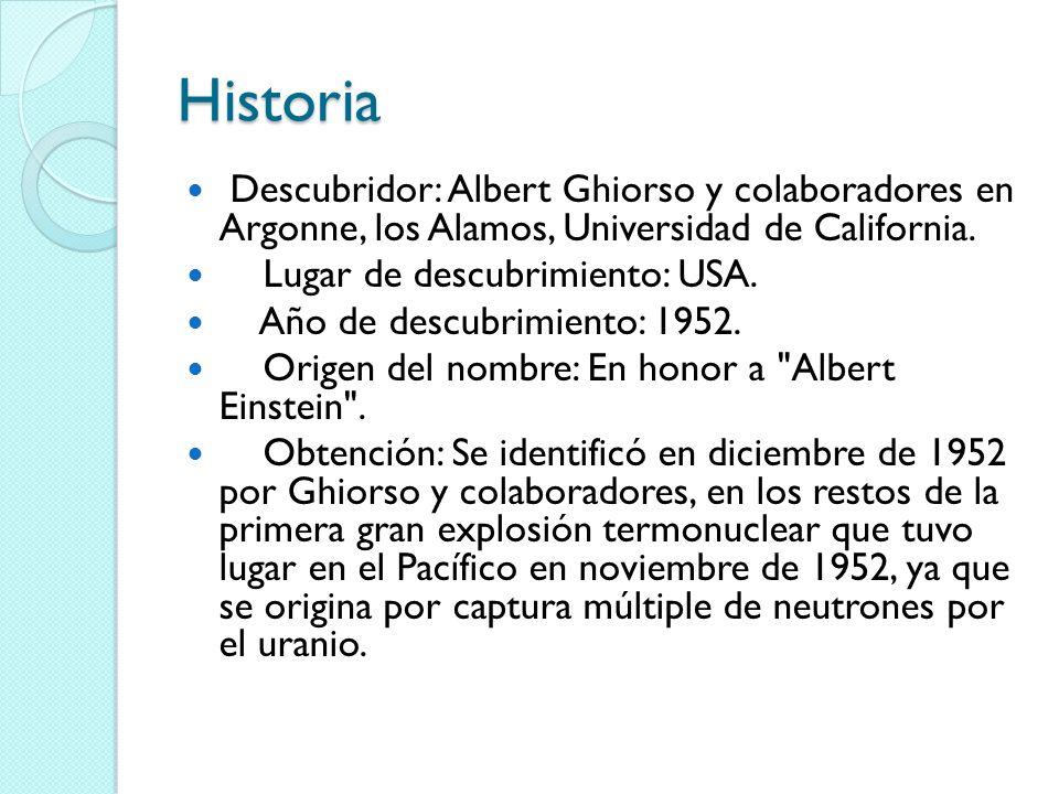 Historia Descubridor: Albert Ghiorso y colaboradores en Argonne, los Alamos, Universidad de California. Lugar de descubrimiento: USA. Año de descubrim