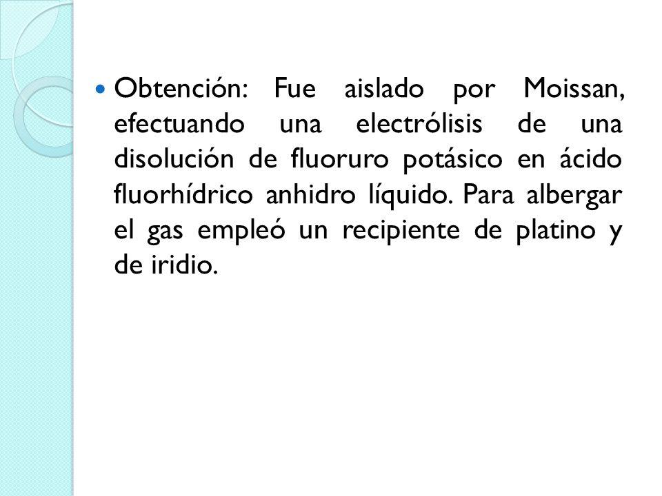 Obtención: Fue aislado por Moissan, efectuando una electrólisis de una disolución de fluoruro potásico en ácido fluorhídrico anhidro líquido. Para alb
