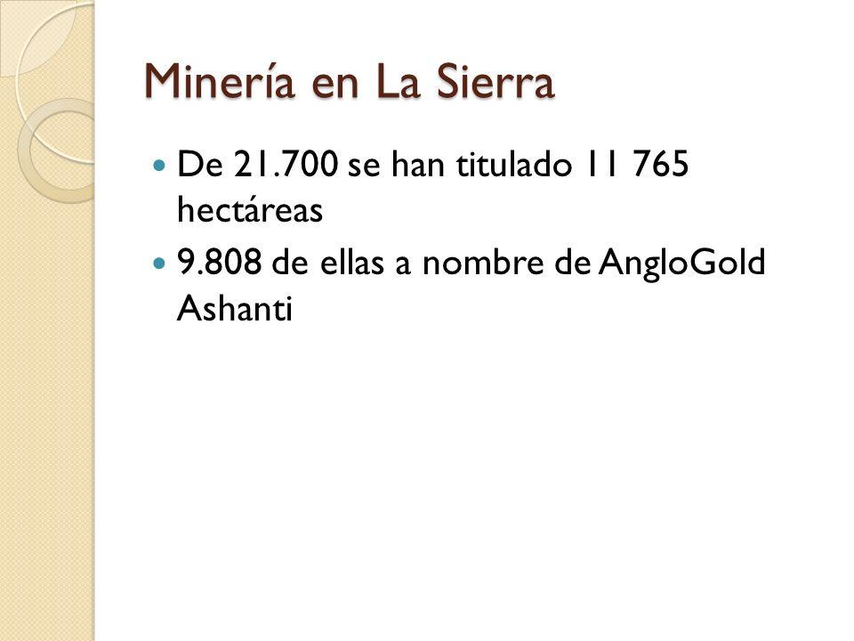 Minería en La Sierra De 21.700 se han titulado 11 765 hectáreas 9.808 de ellas a nombre de AngloGold Ashanti