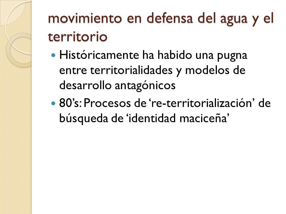 movimiento en defensa del agua y el territorio Históricamente ha habido una pugna entre territorialidades y modelos de desarrollo antagónicos 80s: Pro