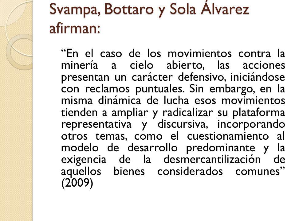 Svampa, Bottaro y Sola Álvarez afirman: En el caso de los movimientos contra la minería a cielo abierto, las acciones presentan un carácter defensivo,