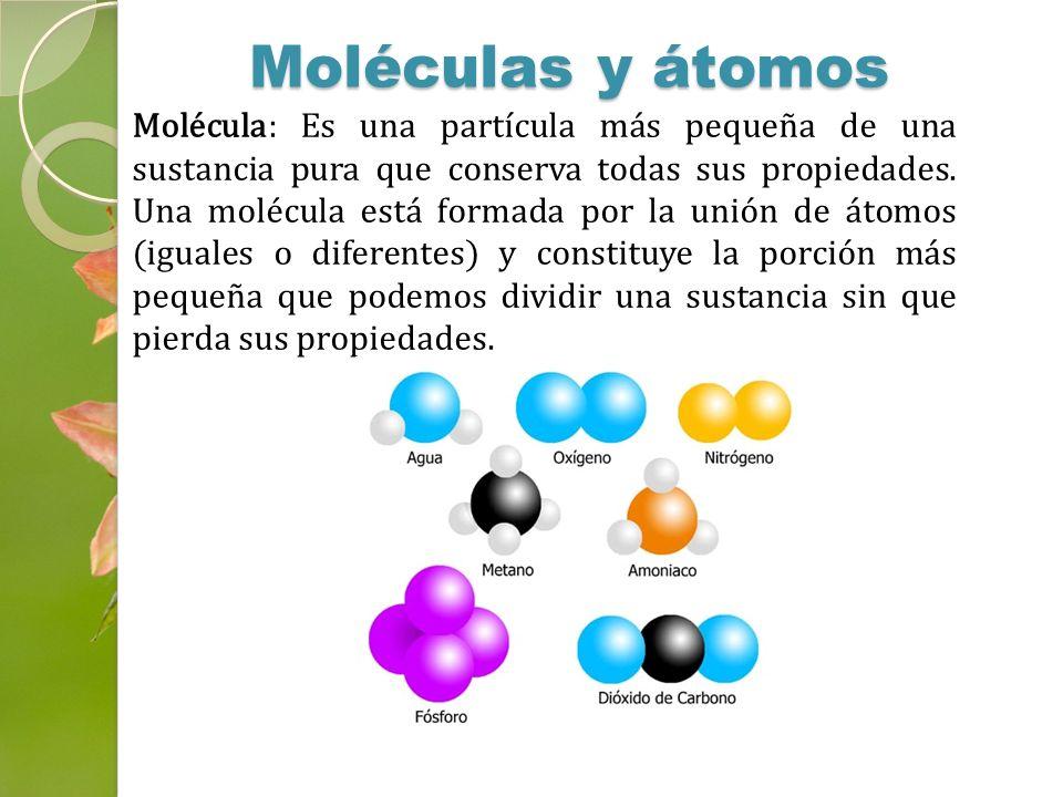 Moléculas y átomos Molécula: Es una partícula más pequeña de una sustancia pura que conserva todas sus propiedades. Una molécula está formada por la u