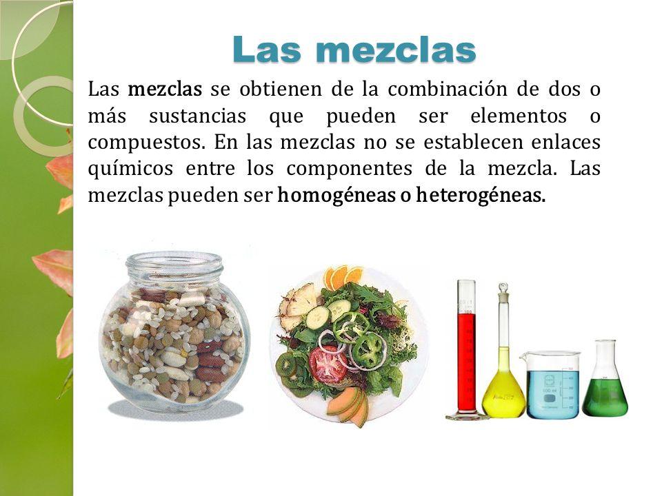 Las mezclas se obtienen de la combinación de dos o más sustancias que pueden ser elementos o compuestos. En las mezclas no se establecen enlaces quími