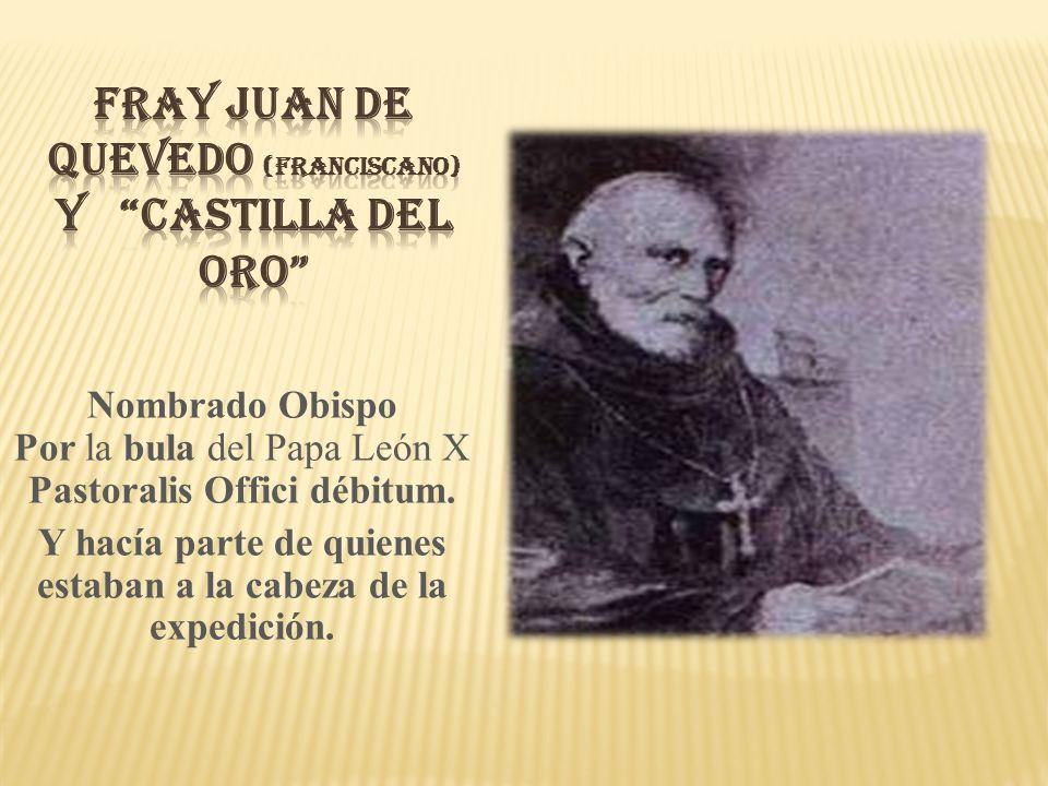 Nombrado Obispo Por la bula del Papa León X Pastoralis Offici débitum. Y hacía parte de quienes estaban a la cabeza de la expedición.